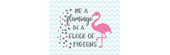 Be A Flamingo In A Flock Of Pigeons SVG and Clipart