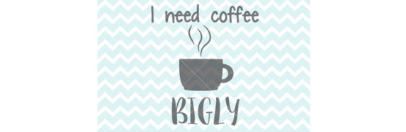 New! I Need Coffee Bigly SVG and PNG