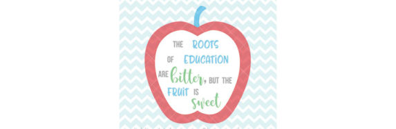 The Roots Of Education Are Bitter, But The Fruit Is Sweet SVG & PNG